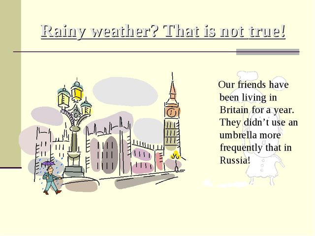 Rainy weather? That is not true! Our friends have been living in Britain for...