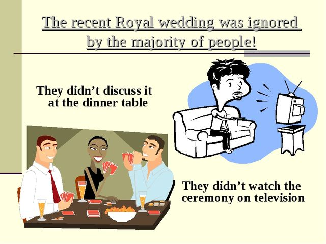 The recent Royal wedding was ignored by the majority of people! They didn't d...