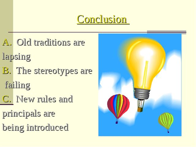 Conclusion A. Old traditions are lapsing B. The stereotypes are failing C. Ne...