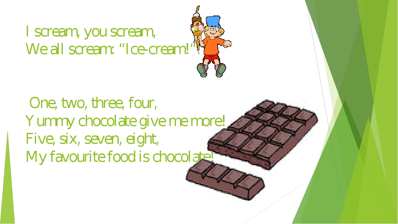 "I scream, you scream, We all scream: ""Ice-cream!"". One, two, three, four, Yum..."