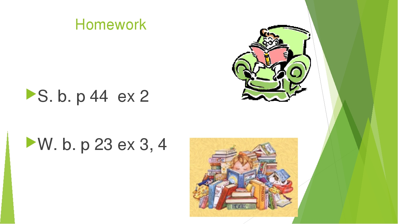 Homework S. b. p 44 ex 2 W. b. p 23 ex 3, 4