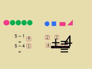 5 – 4 = – 5 – 1 = + = = 4 4 1 2 2 4 2 2