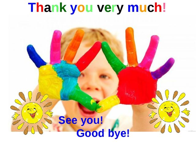 Thank you very much! See you! Good bye!