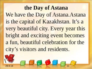 the Day of Astana We have the Day of Astana.Astana is the capital of Kazakhs
