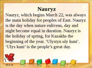 Nauryz Nauryz, which begins March 22, was always the main holiday for people
