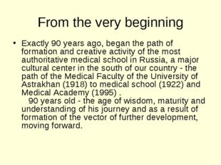 From the very beginning Exactly 90 years ago, began the path of formation and
