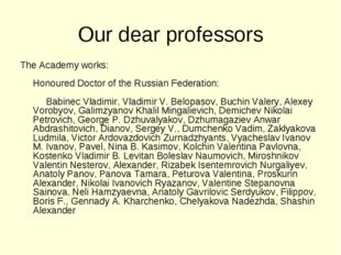 Our dear professors The Academy works:   Honoured Doctor of the Russian Feder