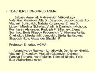 TEACHERS HONOURED AGMA:   Babaev Armenak Matveyevich Vitkovskaya Valent