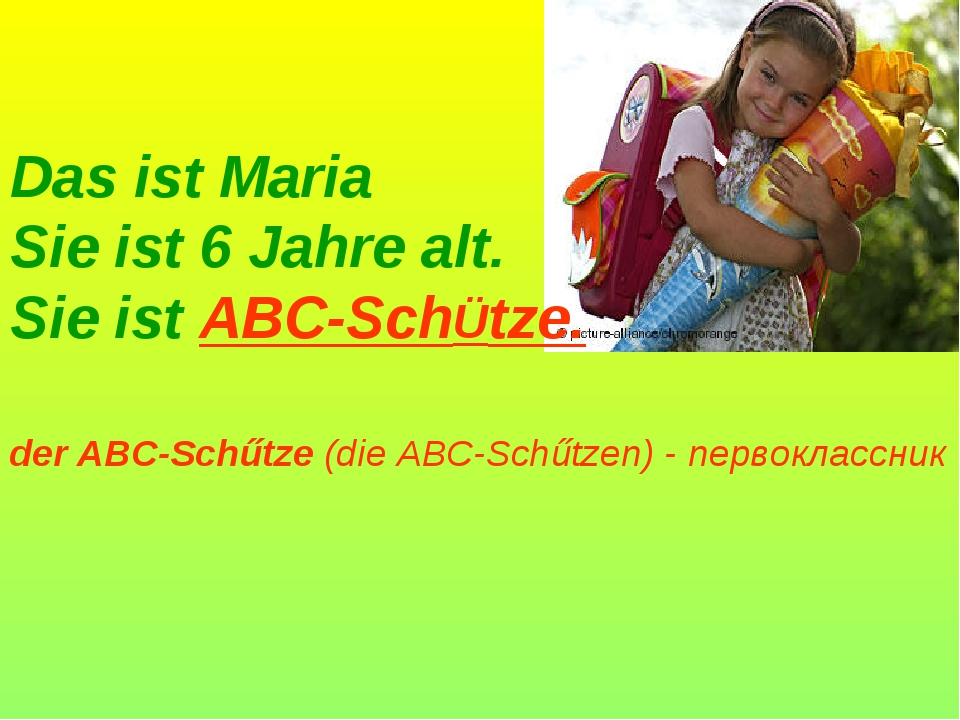 Das ist Maria Sie ist 6 Jahre alt. Sie ist ABC-SchÜtze. der ABC-Schűtze (die...