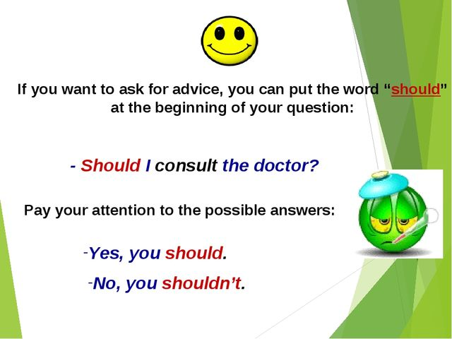 "If you want to ask for advice, you can put the word ""should"" at the beginning..."