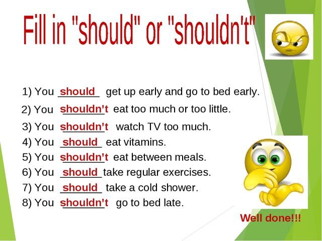 1) You should get up early and go to bed early. _______ 2) You shouldn't ____...