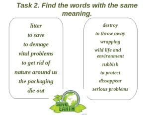 Task 2. Find the words with the same meaning. litter to save to demage vital