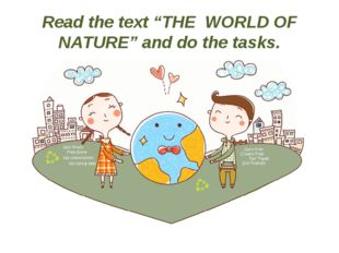 "Read the text ""THE WORLD OF NATURE"" and do the tasks."