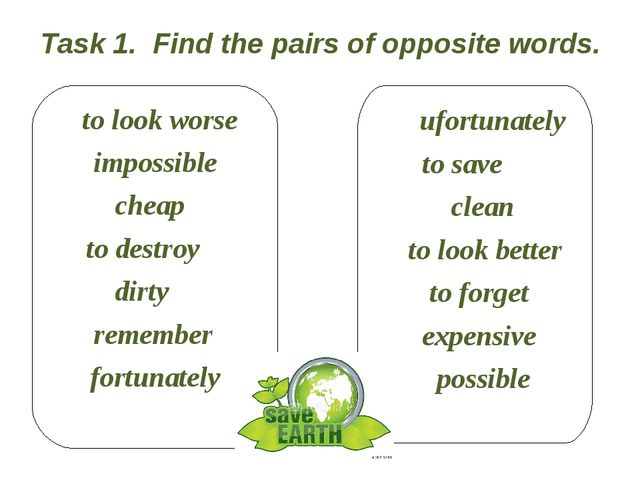 Task 1. Find the pairs of opposite words. to look worse impossible cheap to d...