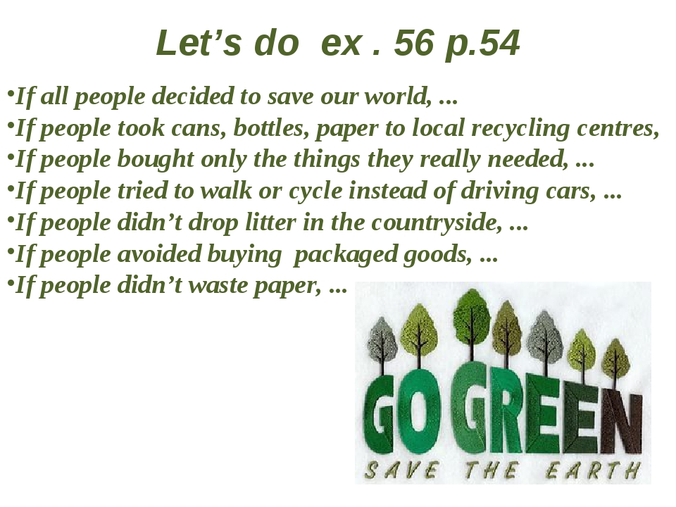 Let's do ex . 56 p.54 If all people decided to save our world, ... If people...