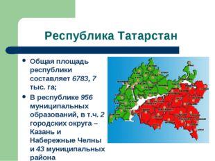 Республика Татарстан Общая площадь республики составляет 6783, 7 тыс. га; В р