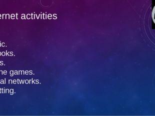 Internet activities Music. E-books. Films. Online games. Social networks. Cha