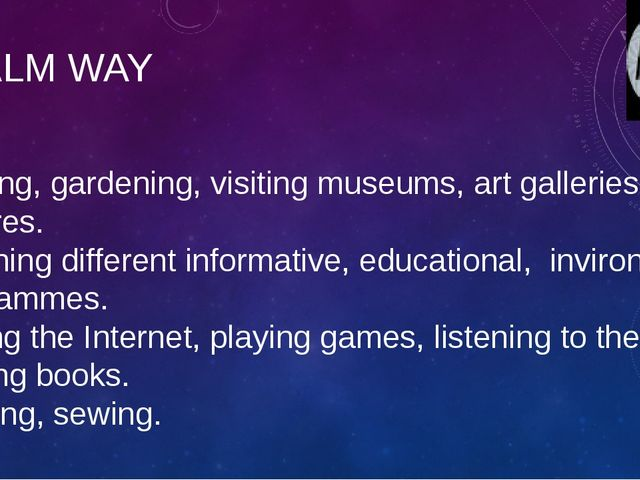 CALM WAY Walking, gardening, visiting museums, art galleries and theatres. Wa...
