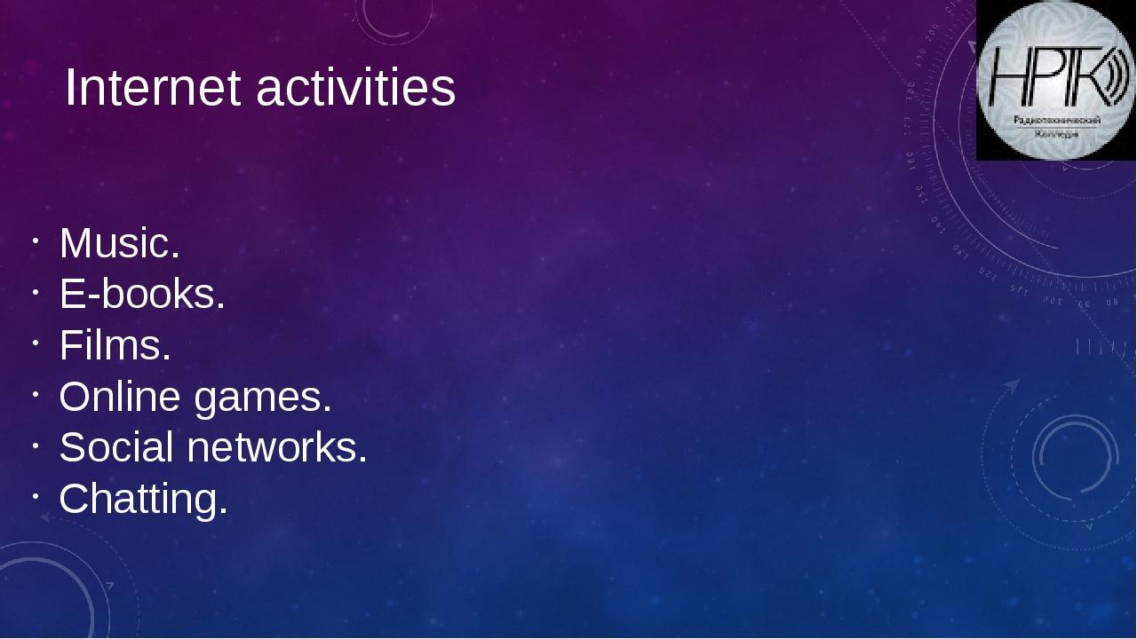 Internet activities Music. E-books. Films. Online games. Social networks. Cha...