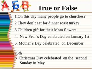 1.On this day many people go to churches? 2.They don`t eat for dinner roast t