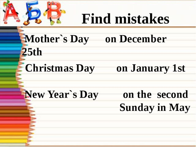 Find mistakes Mother`s Day on December 25th Christmas Day on January 1st New...
