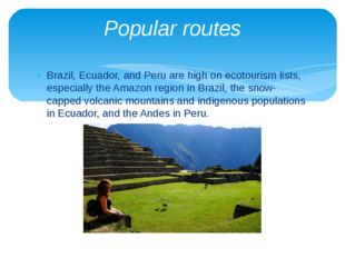 Brazil, Ecuador, and Peru are high on ecotourism lists, especially the Amazon
