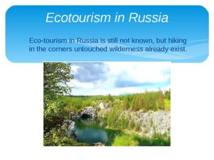 Eco-tourism in Russia is still not known, but hiking in the corners untouched