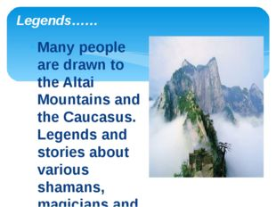 Many people are drawn to the Altai Mountains and the Caucasus. Legends and st