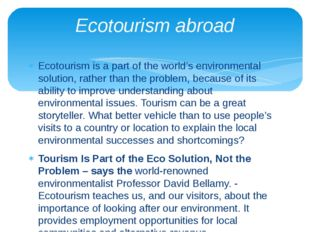 Ecotourism is a part of the world's environmental solution, rather than the p