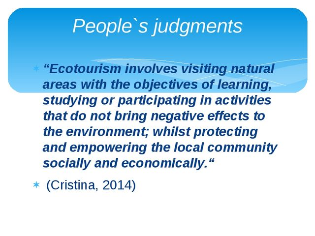 """Ecotourism involves visiting natural areas with the objectives of learning,..."