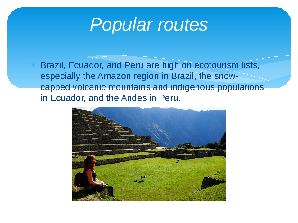 Brazil, Ecuador, and Peru are high on ecotourism lists, especially the Amazon...