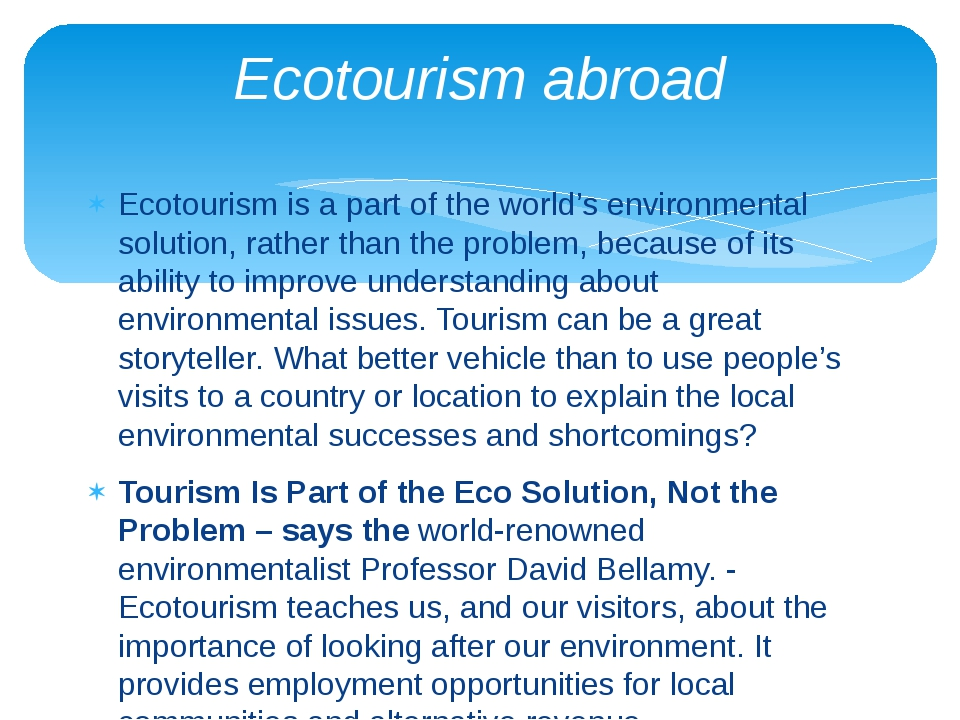 Ecotourism is a part of the world's environmental solution, rather than the p...