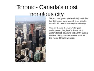 Toronto- Canada's most populous city Toronto has grown tremendously over the