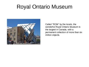 "Royal Ontario Museum Called ""ROM"" by the locals, the wonderful Royal Ontario"