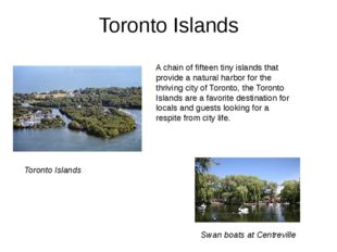 Toronto Islands A chain of fifteen tiny islands that provide a natural harbor