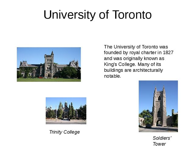 University of Toronto The University of Toronto was founded by royal charter...