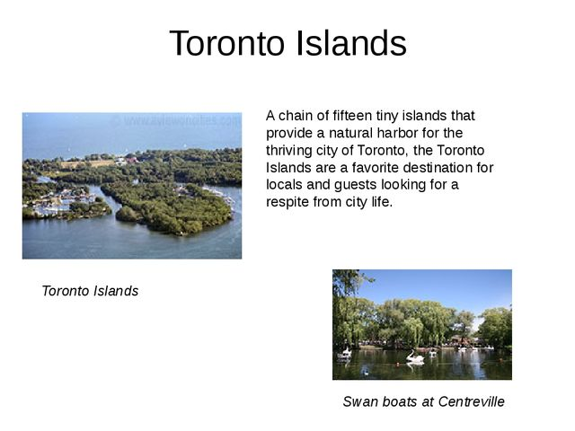 Toronto Islands A chain of fifteen tiny islands that provide a natural harbor...
