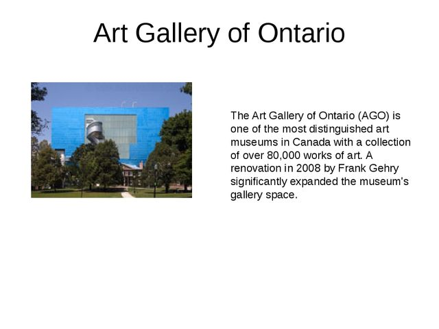 Art Gallery of Ontario The Art Gallery of Ontario (AGO) is one of the most di...