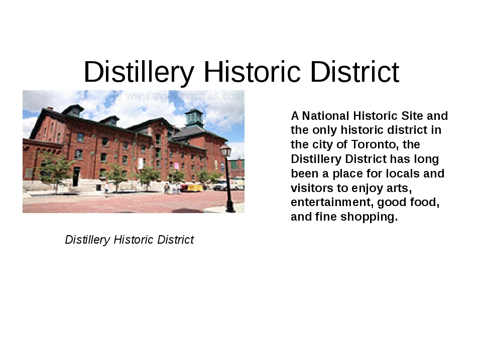 Distillery Historic District A National Historic Site and the only historic...