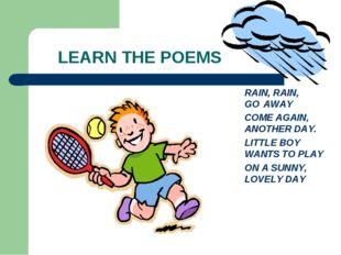 LEARN THE POEMS RAIN, RAIN, GO AWAY COME AGAIN, ANOTHER DAY. LITTLE BOY WANT