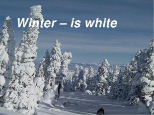 Winter – is white