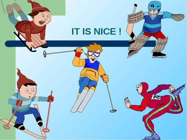 IT IS NICE !