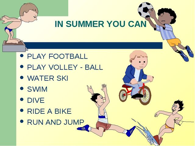 IN SUMMER YOU CAN PLAY FOOTBALL PLAY VOLLEY - BALL WATER SKI SWIM DIVE RIDE A...