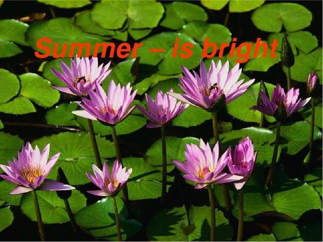 Summer – is bright