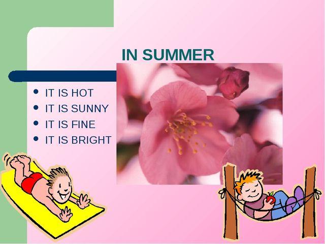 IN SUMMER IT IS HOT IT IS SUNNY IT IS FINE IT IS BRIGHT