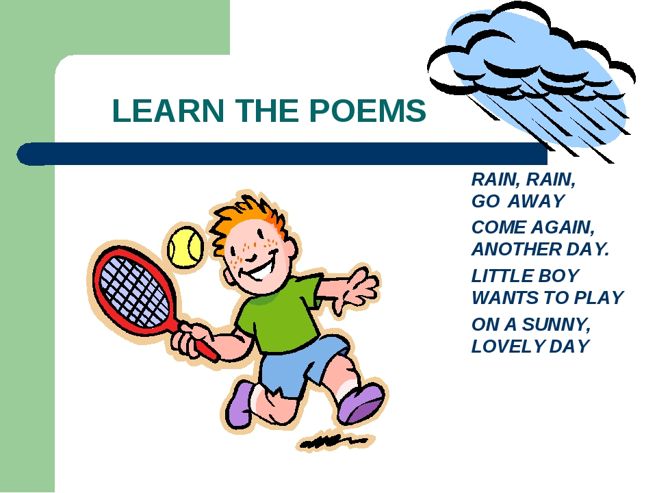 LEARN THE POEMS RAIN, RAIN, GO AWAY COME AGAIN, ANOTHER DAY. LITTLE BOY WANT...