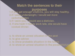 Match the sentences to their purposes 1.if you get enough vitamins, you will
