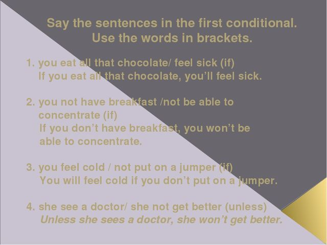 Say the sentences in the first conditional. Use the words in brackets. 1. you...