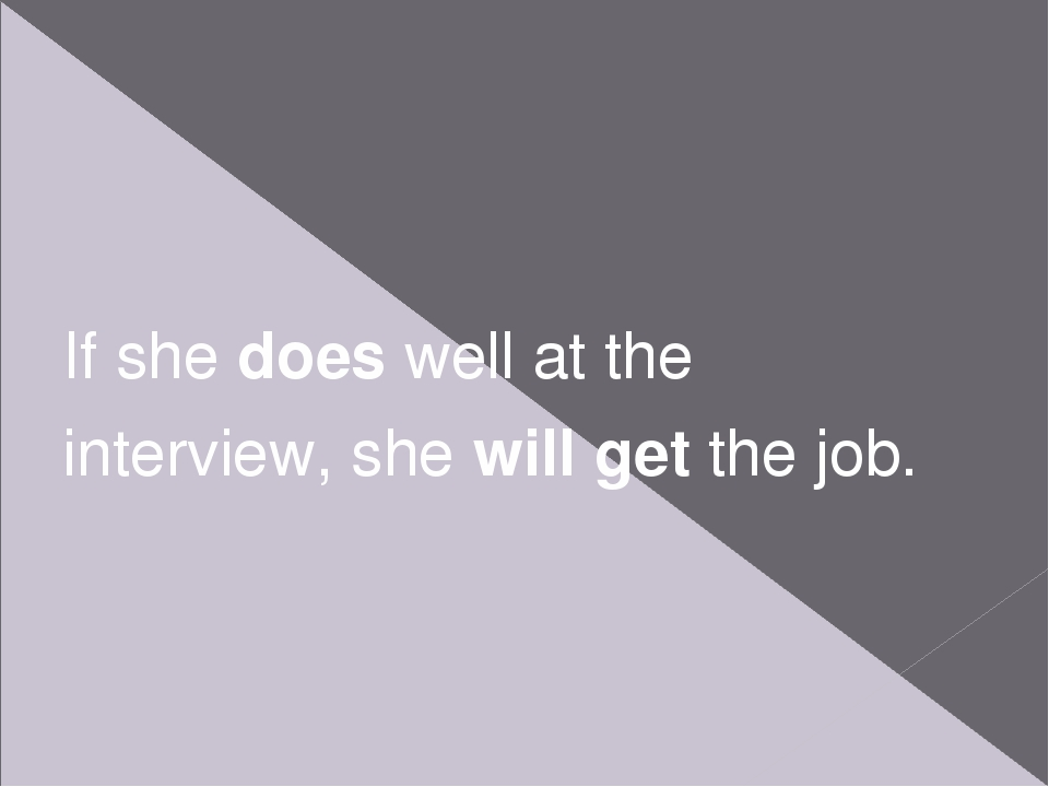 If she does well at the interview, she will get the job.
