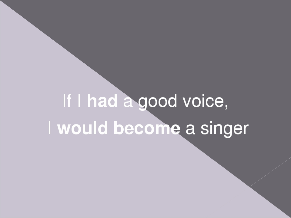 If I had a good voice, I would become a singer